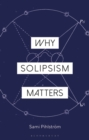 Why Solipsism Matters - eBook