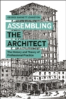 Assembling the Architect : The History and Theory of Professional Practice - eBook