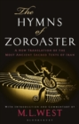 The Hymns of Zoroaster : A New Translation of the Most Ancient Sacred Texts of Iran - Book