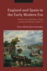 England and Spain in the Early Modern Era : Royal Love, Diplomacy, Trade and Naval Relations 1604-25 - eBook
