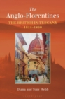 The Anglo-Florentines : The British in Tuscany, 1814-1860 - Book