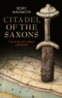 Citadel of the Saxons : The Rise of Early London - Book