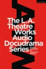 The L.A. Theatre Works Audio Docudrama Series : Pivotal Moments in American History - eBook
