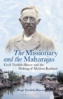 The Missionary and the Maharajas : Cecil Tyndale-Biscoe and the Making of Modern Kashmir - Book