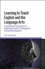 Learning to Teach English and the Language Arts : A Vygotskian Perspective on Beginning Teachers  Pedagogical Concept Development - eBook