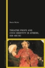 Theatre Props and Civic Identity in Athens, 458-405 BC - eBook