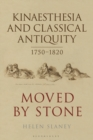 Kinaesthesia and Classical Antiquity 1750 1820 : Moved by Stone - eBook