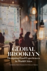 Global Brooklyn : Designing Food Experiences in World Cities