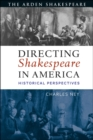 Directing Shakespeare in America : Historical Perspectives - Book