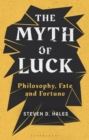 The Myth of Luck : Philosophy, Fate, and Fortune - Book