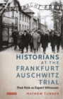 Historians at the Frankfurt Auschwitz Trial : Their Role as Expert Witnesses - Book