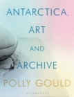 Antarctica, Art and Archive - eBook