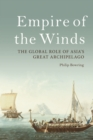 Empire of the Winds : The Global Role of Asia's Great Archipelago - Book