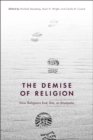 The Demise of Religion : How Religions End, Die, or Dissipate - eBook