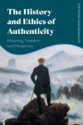 The History and Ethics of Authenticity : Meaning, Freedom, and Modernity - eBook