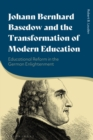 Johann Bernhard Basedow and the Transformation of Modern Education : Educational Reform in the German Enlightenment - Book