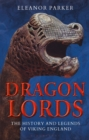 Dragon Lords : The History and Legends of Viking England - Book