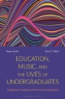 Education, Music, and the Lives of Undergraduates : Collegiate A Cappella and the Pursuit of Happiness - Book