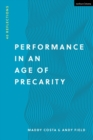 Performance in an Age of Precarity : 40 Reflections - Book