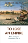 To Lose an Empire : British Strategy and Foreign Policy, 1758-90 - eBook