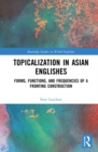 Topicalization in Asian Englishes : Forms, Functions, and Frequencies of a Fronting Construction - eBook