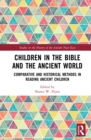 Children in the Bible and the Ancient World : Comparative and Historical Methods in Reading Ancient Children - eBook