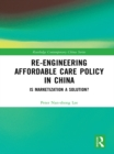 Re-engineering Affordable Care Policy in China : Is Marketization a Solution? - eBook