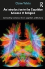 An Introduction to the Cognitive Science of Religion : Connecting Evolution, Brain, Cognition and Culture - eBook