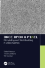 Once Upon a Pixel : Storytelling and Worldbuilding in Video Games - eBook