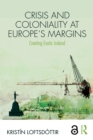 Crisis and Coloniality at Europe's Margins : Creating Exotic Iceland - eBook