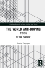 The World Anti-Doping Code : Fit for Purpose? - eBook