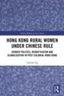 Hong Kong Rural Women under Chinese Rule : Gender Politics, Reunification and Globalisation in Post-colonial Hong Kong - eBook
