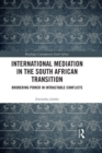 International Mediation in the South African Transition : Brokering Power in Intractable Conflicts - eBook