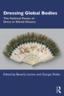 Dressing Global Bodies : The Political Power of Dress in World History - eBook