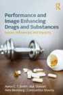 Performance and Image Enhancing Drugs and Substances : Issues, Influences and Impacts - eBook