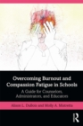Overcoming Burnout and Compassion Fatigue in Schools : A Guide for Counselors, Administrators, and Educators - eBook