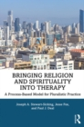 Bringing Religion and Spirituality Into Therapy : A Process-based Model for Pluralistic Practice - eBook