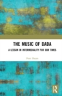 The Music of Dada : A lesson in intermediality for our times - eBook