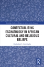 Contextualizing Eschatology in African Cultural and Religious Beliefs - eBook
