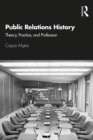 Public Relations History : Theory, Practice, and Profession - eBook