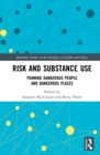 Risk and Substance Use : Framing Dangerous People and Dangerous Places - eBook