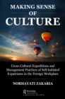 Making Sense of Culture : Cross-Cultural Expeditions and Management Practices of Self-Initiated Expatriates in the Foreign Workplace - eBook
