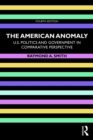 The American Anomaly : U.S. Politics and Government in Comparative Perspective - eBook