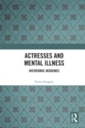Actresses and Mental Illness : Histrionic Heroines - eBook