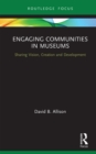 Engaging Communities in Museums : Sharing Vision, Creation and Development - eBook