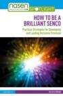 How to Be a Brilliant SENCO : Practical strategies for developing and leading inclusive provision - eBook