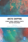 Arctic Shipping : Climate Change, Commercial Traffic and Port Development - eBook