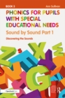Phonics for Pupils with Special Educational Needs Book 3: Sound by Sound Part 1 : Discovering the Sounds - eBook