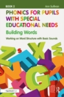 Phonics for Pupils with Special Educational Needs Book 2: Building Words : Working on Word Structure with Basic Sounds - eBook