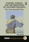 Painting, Science, and the Perception of Coloured Shadows : 'The Most Beautiful Blue' - eBook